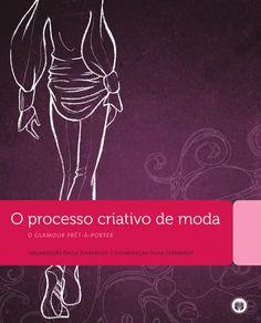 O Processo Criativo de Moda  Este livro é o projeto de graduação de Paula Scarabelot no curso de Desenho Industrial / Programação Visual na UFRJ.