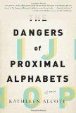 Kathleen Alcott's debut novel, The Dangers of Proximal Alphabets