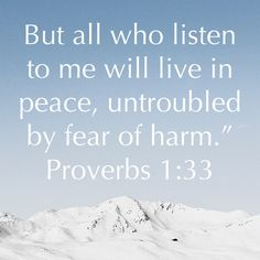 Proverbs But all who listen to me will live in peace, untroubled by fear of harm. Scripture Verses, Bible Verses Quotes, Bible Scriptures, Faith Quotes, Biblical Quotes, Childlike Faith, Christian Quotes, Christian Apps, Powerful Scriptures