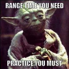 Range time you need.  Yes, young Jedi.