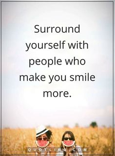 people quotes Surround yourself with people who make you smile more.
