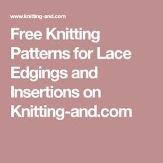 Free Knitting Patterns for Lace Edgings and Insertions on Knitting-and.com