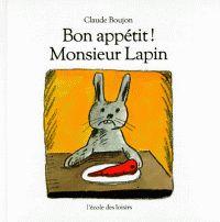 Bon appétit, monsieur Lapin ! / Claude Boujon. 26 exemplaires. http://buweb.univ-orleans.fr/ipac20/ipac.jsp?session=D432886N921N1.1248&menu=search&aspect=subtab66&npp=10&ipp=25&spp=20&profile=scd&ri=3&source=~%21la_source&index=.IN&term=9782211035347&x=0&y=0&aspect=subtab66
