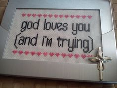God loves you (and I'm trying) cross stitched funny quote