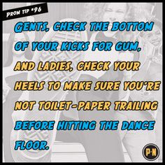#PromNation tip #96: Gents, check the bottom of your shoes for gum.