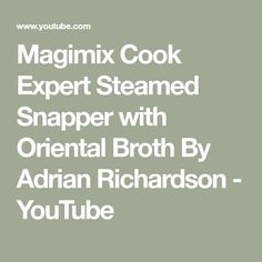 Magimix Cook Expert Steamed Snapper with Oriental Broth By Adrian Richardson - YouTube