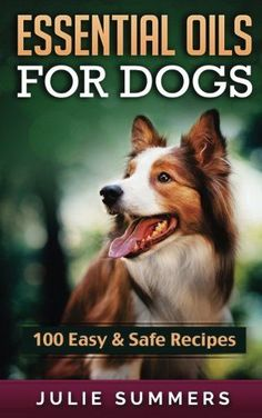 Essential Oils for Dogs: 100 Easy and Safe Essential Oil Recipes to Solve your Dog's Health Problems (Alternative animal medicine, Small mammal Medicine, Aromatherapy, Holistic medicine) by [Summers, Julie] Dog Rash, Arthritis, Animal Medicine, Are Essential Oils Safe, Oils For Dogs, Dog Anxiety, Anxiety Tips, Holistic Medicine, Mammals