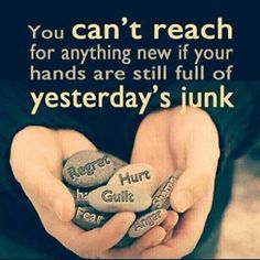 Lifehack - You can't reach for anything new if your hands are still full of yesterday's junk  #Junk, #Yesterday