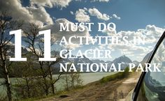 our TOP picks for the 11 must do activities in Glacier National Park! Believe us, theres so much to see and explore, you'll never get bored!