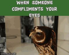When Someone Compliments Your Eyes .gif