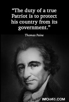 """The duty of a true Patriot is to protect his country from its government."" Thomas Paine #quote"