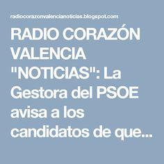 """RADIO CORAZÓN VALENCIA  """"NOTICIAS"""": La Gestora del PSOE avisa a los candidatos de que ..."""