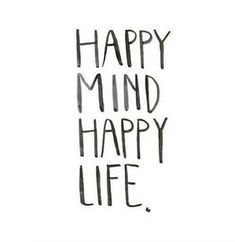 Happy mind Happy life. #health #wealth #happiness #love