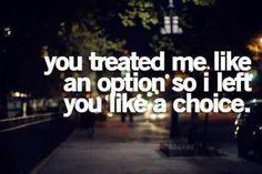 You treated me like an option, so I left you like a choice.  ♏  #scorpio #quotes scorpioquotes.com