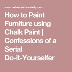 How to Paint Furniture using Chalk Paint | Confessions of a Serial Do-it-Yourselfer