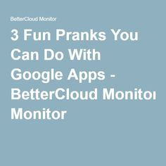 3 Fun Pranks You Can Do With Google Apps - BetterCloud Monitor