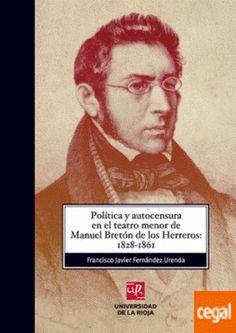 Política y autocensura en el teatro menor de Manuel Bretón de los Herreros, 1828-1861 / Francisco Javier Fernández Urenda - Logroño : Universidad de la Rioja, Servicio de Publicaciones, D.L. 2014