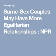 Same-Sex Couples May Have More Egalitarian Relationships : NPR