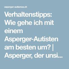 Verhaltenstipps: Wie gehe ich mit einem Asperger-Autisten am besten um? | Asperger, der unsichtbare Autismus