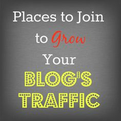 B is for...: Places to Join to Grow Your Blog's Traffic