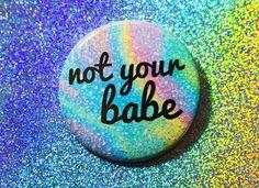 """Not Your Babe 2.25"""" Feminist Pin Bottle Opener Key Chain - $8"""