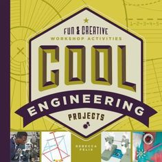 NEW - Cool Engineering Projects: Fun & Creative Workshop Activities Build A Better World, Engineering Projects, Simple Machines, Creative Workshop, Common Core Standards, Data Science, Business Management, Worlds Of Fun, Book Publishing