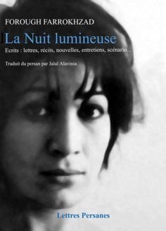 Forough Farrokhzad - La Nuit lumineuse - LETTRES PERSANES