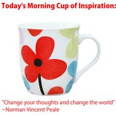"Today's Morning Cup of Inspiration: ""Change your thoughts and change the world."" ~Norman Vincent Peale #inspiration"