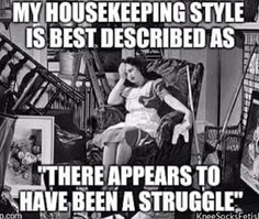 """My housekeeping style is best described as """"there appears to have been a struggle"""""""