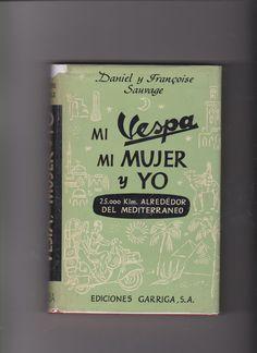 """Mi Vespa mi Mujer y Yo (spanisch) """"25.000 Klm. Alrededor del Mediterrano""""  Autoren: Daniel & Françoise Sauvage Verlag: Ediciones Garriga S.A., Madrid/Barcelona (E), 1957"""