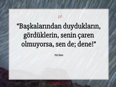 Başkalarından duydukların, gördüklerin, senin çaren olmuyorsa, sen de; dene!  Piri Reis #pirireis #özlüsözler #sözleri #sözler #güzelsözler