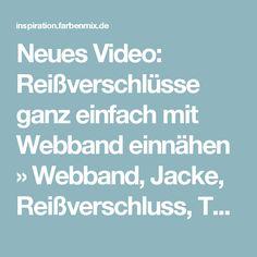Neues Video: Reißverschlüsse ganz einfach mit Webband einnähen » Webband, Jacke, Reißverschluss, Technik, Leider, Fotos » Farbenmix