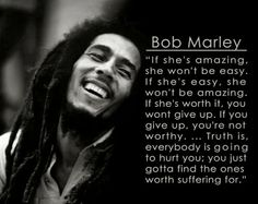 Bob Marley Quote. People worth suffering for.  #suffer #bob #marley #quote #life