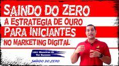 Saindo do Zero   A Estratégia de Ouro Para Iniciantes no Marketing Digital