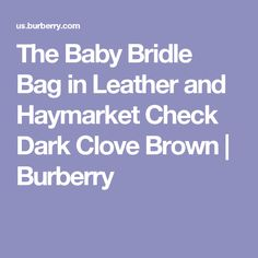 The Baby Bridle Bag in Leather and Haymarket Check Dark Clove Brown   Burberry