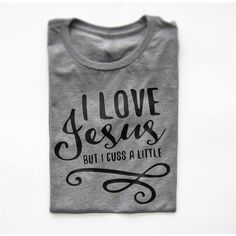 Funny Tshirts, I Love Jesus But I Cuss A Little TShirt, Trendy... ($19) ❤ liked on Polyvore featuring tops, t-shirts, i love shirts, i love t shirts, t shirt, i heart t shirts and i heart shirts