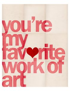 Youre My Favorite Work of Art - 8 x 10 Typographic Print. I want this in my future children's room. :]