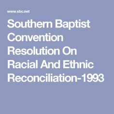 Southern Baptist Convention Resolution On Racial And Ethnic Reconciliation-1993