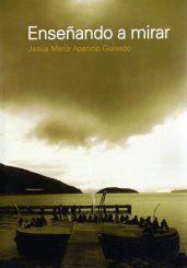 Enseñando a mirar / Jesús Mª Aparicio Guisado, compilador. Signatura:  74 ENS  Na biblioteca: http://kmelot.biblioteca.udc.es/record=b1517255~S1*gag