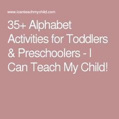 35+ Alphabet Activities for Toddlers & Preschoolers - I Can Teach My Child!