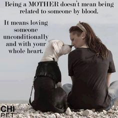 Being a mother doesn't mean being related to someone by blood. It means loving someone unconditionally and with your whole heart.