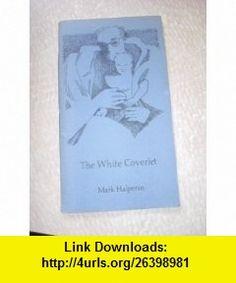The White Coverlet (9780918116147) Mark Halperin , ISBN-10: 0918116147  , ISBN-13: 978-0918116147 , ASIN: B000UWYSQK , tutorials , pdf , ebook , torrent , downloads , rapidshare , filesonic , hotfile , megaupload , fileserve