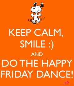 Keep Calm. Smile :) and Do The Happy Friday Dance Fabulous Friday Quotes, Happy Friday Quotes, Good Morning Images, Good Morning Quotes, Happy Friday Dance, Happy Dance, Friday Wishes, Tgif Funny, Good Morning Friday