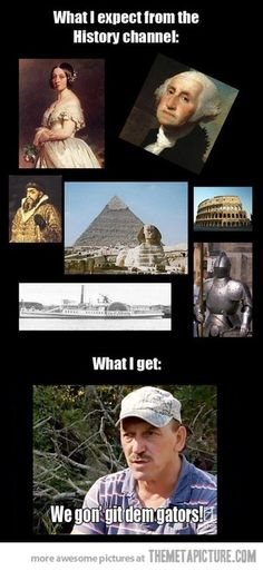 Funny pictures about History Channel Expectations. Oh, and cool pics about History Channel Expectations. Also, History Channel Expectations photos. I Love To Laugh, Make Me Smile, Lol, Funny Quotes, Funny Memes, Funny Captions, No Kidding, Down South, Just For Laughs