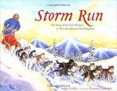 Storm Run: The Story of the First Woman to Win the Iditarod Sled Dog Race: Libby Riddles, Shannon Cartwright: 9781570612930: Amazon.com: Books