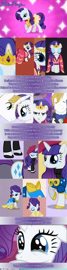 "I know :'( poor Rarity!!! She didn't even get an epesode this season!!! She is constantly made fun of 4 being Feminine and one epesode Rainbow dash abandon her in the desert for her own selfish ""needs"" and none of her friends bothered to come back 4 her or even apologiise to her!!!!!!! >:( :'(  and she was kind enough to not hold it. yet they still constantly make fun of her 4 not wanting to get dirty  but no matter what she would risk ANYTHING to help one in need. (she is also my fav! :) )"
