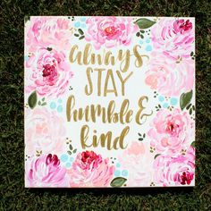 A personal favorite from my Etsy shop https://www.etsy.com/listing/399586973/always-stay-humble-and-kind-lyrics