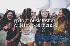 Bucket List: Go to a music festival with my best friends
