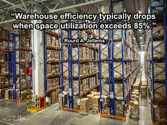 """Warehouse efficiency typically drops when space utilization exceeds 85%."" - Ruurd A. Jellema - Photo by RuurdJellema.com Supply Chain Logistics, Warehouse, Divider, Space, Quotes, Display, Quotations, Quote, Storage"