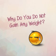 """Seriously, I have asked myself the question: """"Why am I do not gaining any weight"""" for years together! Whenever someone reminds me of how thin am I, this question pops into my mind! Not to mention – that was the only thing I did (Only questioning and no actions)."""